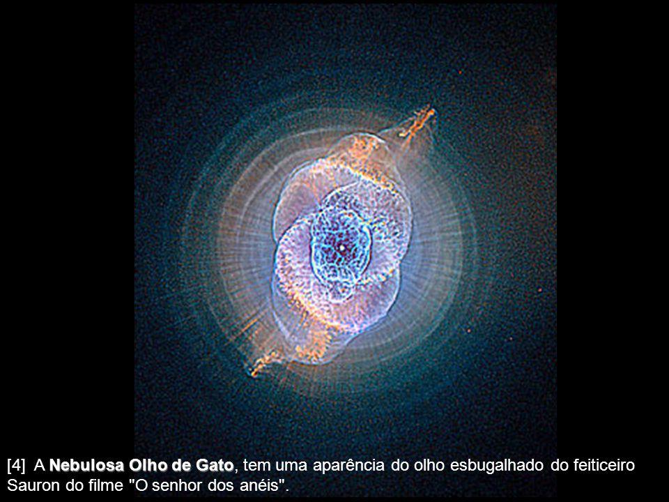[4] A Nebulosa Olho de Gato, tem uma aparência do olho esbugalhado do feiticeiro Sauron do filme O senhor dos anéis .